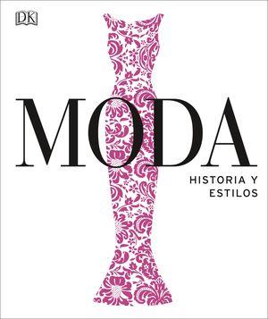 MODA. HISTORIA Y ESTILOS. NUEVA EDICION 2020