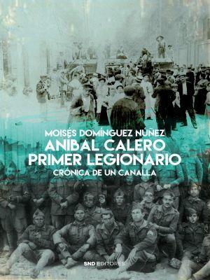 ANIBAL CALERO. PRIMER LEGIONARIO