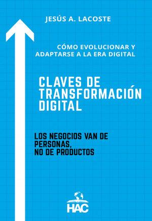 CLAVES DE TRANSFORMACIÓN DIGITAL (CÓMO EVOLUCIONAR Y ADAPTARSE A