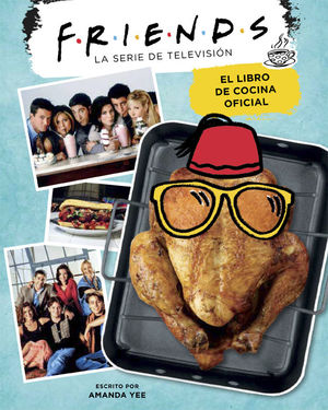 FRIENDS EL LIBRO DE COCINA OFICIAL
