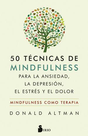 50 TECNICAS DE MINDFULNESS PARA LA ANSIEDAD, LA DEPRESIÓN, EL ESTRS Y EL DOLOR