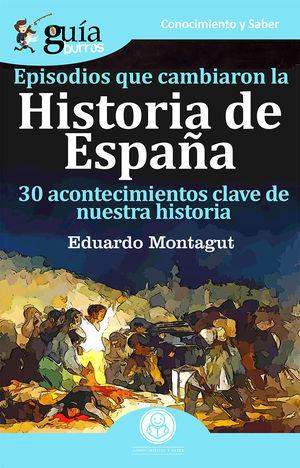 HISTORIA DE ESPAÑA. EPISODIOS QUE CAMBIARON LA...