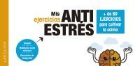 MIS EJERCICIOS ANTIESTRÉS. + DE 80 EJERCICIOS PARA CULTIVAR LA CALMA