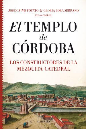 EL TEMPLO DE CORDOBA. LOS CONSTRUCTORES DE LA MEZQUITA-CATEDRAL