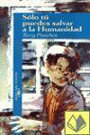 SOLO TU PUEDES SALVAR HUMANIDAD A.AZUL