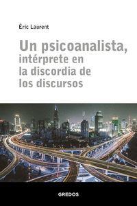 UN PSICOANALISTA, ENTRPRETE EN LA DISCORDIA DE LOS DISCURSOS