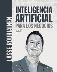 INTELIGENCIA ARTIFICIAL PARA LOS NEGOCIOS. 21 CASOS PRÁCTICOS Y OPINIONES DE EXP