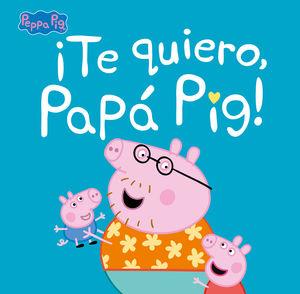 ¡TE QUIERO, PAPÁ PIG!