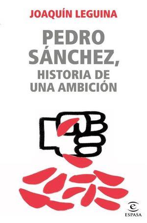 PEDRO SANCHEZ, HISTORIA DE UNA AMBICION