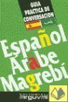 ESPAÑOL-ARABE MAGREBI -GUIA PRACTICA DE CONVERSACION-