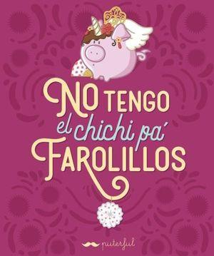 NO TENGO EL CHICHI PA FAROLILLOS