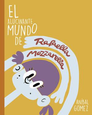 EL INCREIBLE MUNDO DE RAFAELLA MOZZARELLA