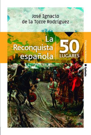 LA RECONQUISTA ESPAÑOLA EN 50 LUGARES