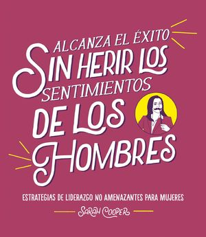 ALCANZA EL EXITO SIN HERIR LOS SENTIMIENTOS DE LOS HOMBRES