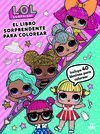 LOL SURPRISE! EL LIBRO SORPRENDENTE PARA COLOREAR